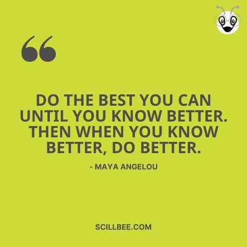 """heart touching status scillbee """"Do the best you can until you know better. Then when you know better, do better."""" – Maya Angelou"""