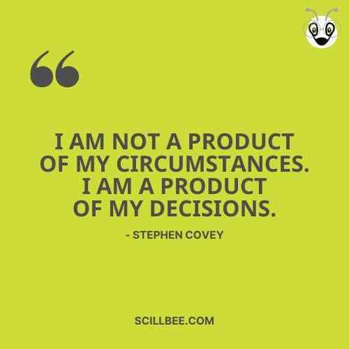 """positive attitude quotes, scillbee, """"I am not a product of my circumstances. I am a product of my decisions."""" - Stephen Covey"""