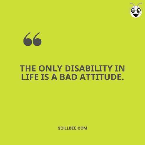 """personality attitude quote""""The only disability in life is a bad attitude."""" scillbee"""