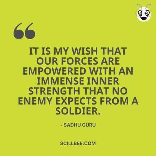 """sadhguru quotes on shiva, scillbee, """"It is my wish that our forces are empowered with an immense inner strength which no enemy expects from a soldier."""""""
