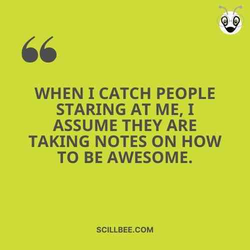 """swag quotes on attitude, scillbee, """"When I catch people staring at ɱe, I assuɱe they are taҜing notes on how to be awesoɱe."""""""