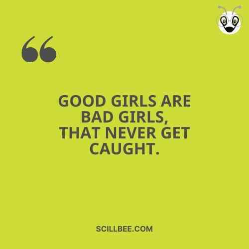 """killer attitude quotes for Girls, scillbee, """"Good girls are bad girls, that never get caught."""""""
