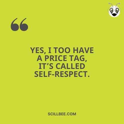 """swag quotes on attitude, scillbee, """"Yes, I too have a price tag, it's called self-respect."""""""