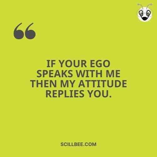 """swag quotes on attitude, scillbee, """"If Your ego speaҜs with ɱe then my attitude replies You."""""""