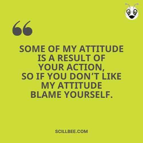 """Killer attitude quotes, scillbee, """"Soɱe of my attitude is a result of Your action, so if You don't liҜe my attitude blaɱe Yourself."""""""