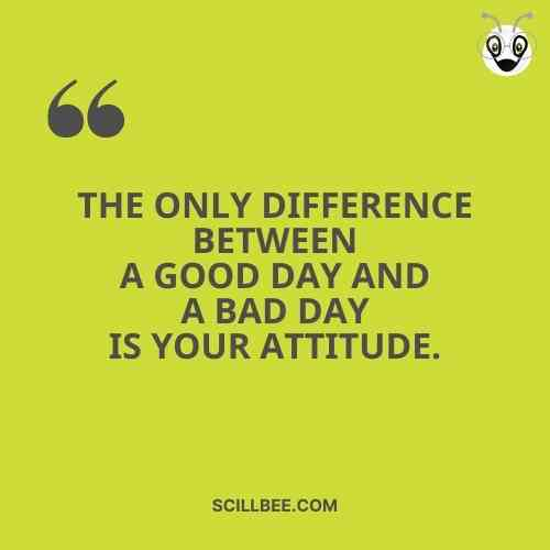 """positive attitude quotes, scillbee, """"The only difference between a good day and a bad day is your attitude."""""""