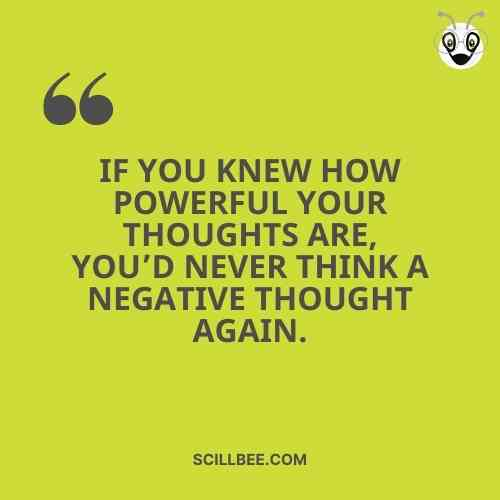 best heart touching quotes scillbee,If you knew how powerful your thoughts are, you'd never think a negative thought again.