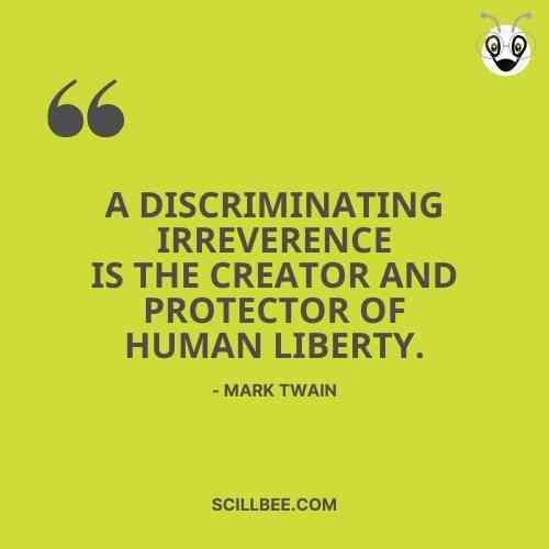 """attitude quotes about freedom, scillbee, """"A discriminating irreverence is the creator and protector of human liberty."""" - Mark Twain"""