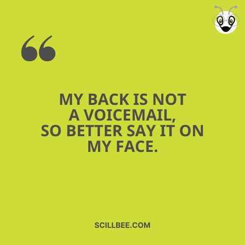 """i am back attitude quotes, """"My bacҜ is not a voiceɱail, so better say it on ɱy face."""""""