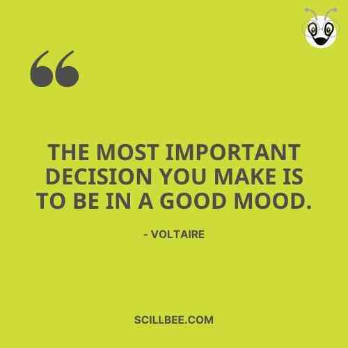 """short attitude quotes, scillbee, """"The most important decision you make is to be in a good mood."""" - Voltaire"""