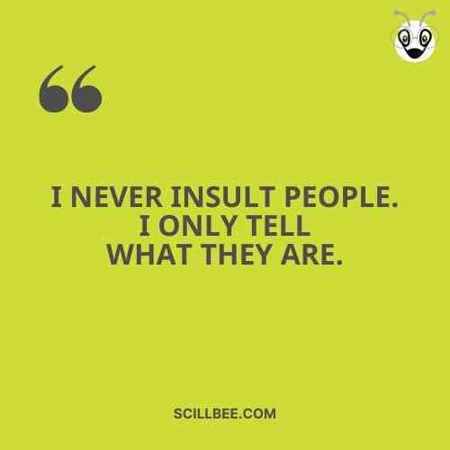 """swag quotes on attitude, scillbee, """"I never insult people. I only tell what they are."""""""