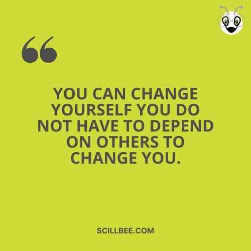 """positive heart touching quotes, """"You can change yourself you do not have to depend on others to change you."""""""