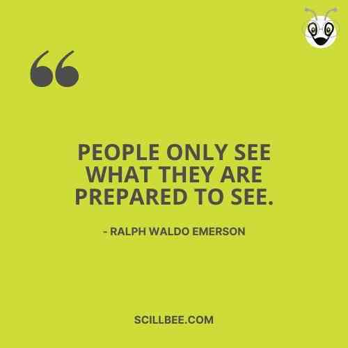 """killer attitude quotes, scillbee, """"People only see what they are prepared to see."""" - Ralph Waldo Emerson"""