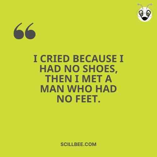 """beautiful heart touching lines,""""I cried because I had no shoes, then I met a man who had no feet."""""""