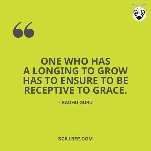 """sadhguru quotes on happiness, """"One who has a longing to grow has to ensure to be receptive to Grace."""""""