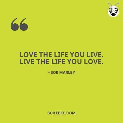 """heart touching love quotes scillbee, Love the life you live. Live the life you love."""" – Bob Marley"""