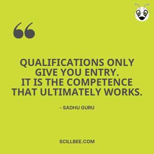 """sadhguru quotes on success, scillbee, """"Qualifications only give you entry. It is the competence that ultimately works."""""""