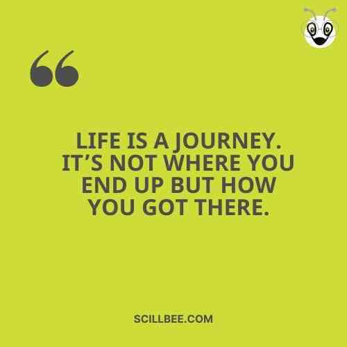 """heart touching quotes about life, scillbee """"Life is a journey. It's not where you end up but how you got there."""""""