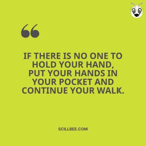 """""""If there is no one to hold Your hand, put Your hands in Your pocҜet and continue Your walҜ.""""- scillbee attitude quotes"""