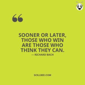 """""""Sooner or later, those who win are those who think they can."""" - Richard Bach scillbee attitude quotes"""