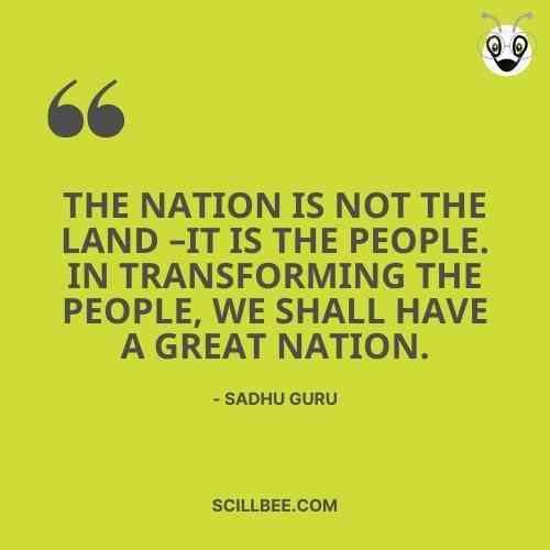 """sadhguru quotes in english, scillbee, """"The Nation is not the land – it is the people. In transforming the people, we shall have a great Nation."""""""