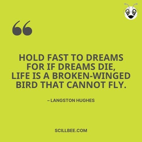 """dreams come true quotes, scillbee, Hold fast to dreams for if dreams die, life is a broken-winged bird that cannot fly."""" – Langston Hughes"""