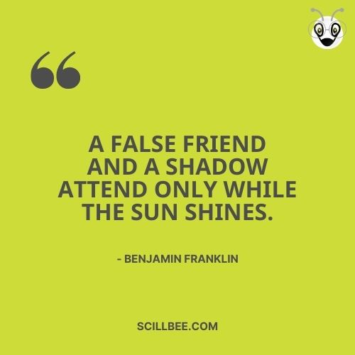 """fake friendship quote, scillbee, A false friend and a shadow attend only while the sun shines."""" – Benjamin Franklin"""