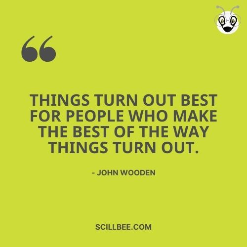 """quotes about following your dreams, scillbee,""""Things turn out best for people who make the best of the way things turn out."""" -- John Wooden"""