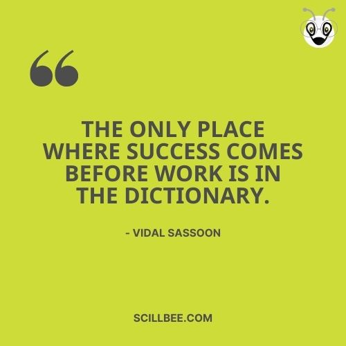 """quote about life dreams, scillbee, The only place where success comes before work is in the dictionary."""" -- Vidal Sassoon"""
