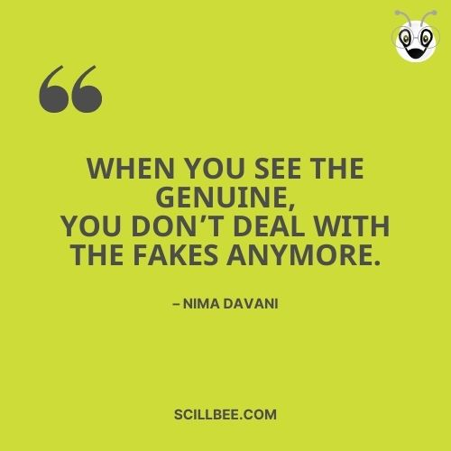 """fake friendship quotes in english, scillbee, when you see the genuine, you don't deal with the fakes anymore."""" – Nima Davani"""