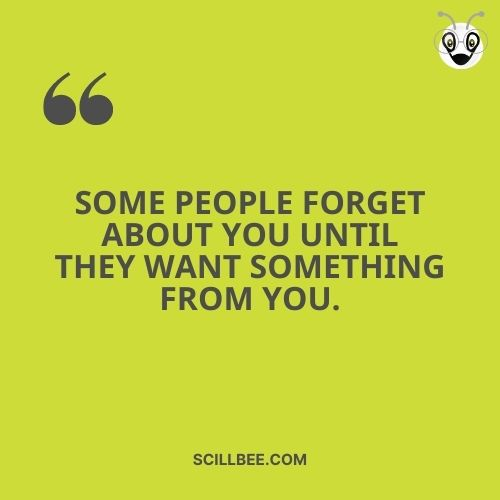 """sad fake friendship quotes, scillbee, """"Some people forget about you until they want something from you."""""""