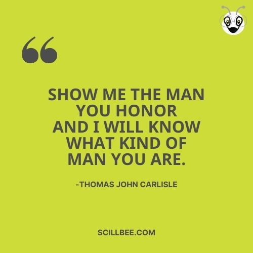 """quotes about dreams in life, scillbee, Show me the man you honor and I will know what kind of man you are."""" --Thomas John Carlisle"""