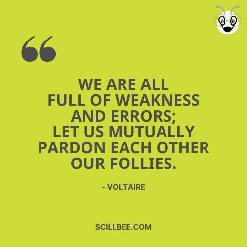 """quotes on failure, scillbee, """"We are all full of weakness and errors; let us mutually pardon each other our follies."""" - Voltaire"""