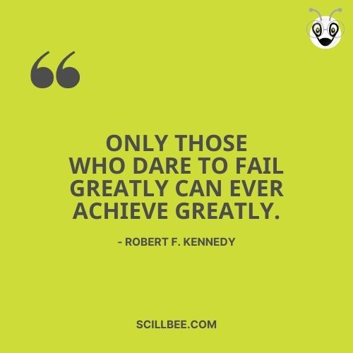 """quotes on overcoming failure, scillbee, Only those who dare to fail greatly can ever achieve greatly."""" - Robert F. Kennedy"""