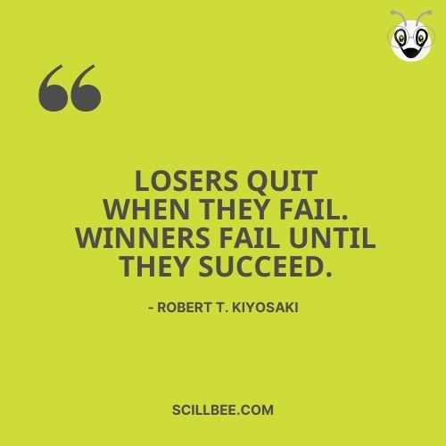 """failure quotes images, scillbee, Losers quit when they fail. Winners fail until they succeed."""" - Robert T. Kiyosaki"""