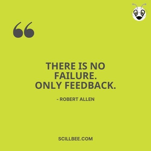 """failure quotes, scillbee, """"There is no failure. Only feedback."""" - Robert Allen"""