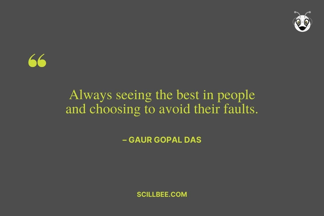 """gaur gopal das motivational quotes- """"Always seeing the best in people and choosing to avoid their faults."""